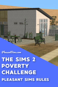Rules for the Sims 2 Poverty Challenge - Pleasant Sims Style. One of the most difficult but also most fun Sims 2 challenges.