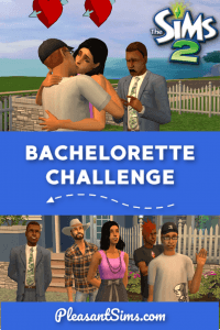 The Sims 2 Bachelorette Challenge Rules by Pleasant Sims - Find Your Lonely Lady Sim true love in this gameshow style TS2 challenge.