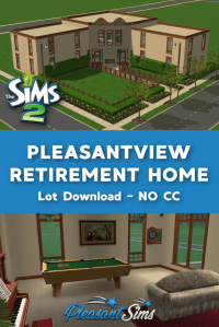 Download The Sims 2 Pleasantview Retirement Home, Part 2 of the Pleasantview Community Lot Project by Pleasantsims
