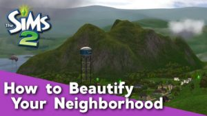 Sims 2 - Tutorial How to Beautify Your Hood
